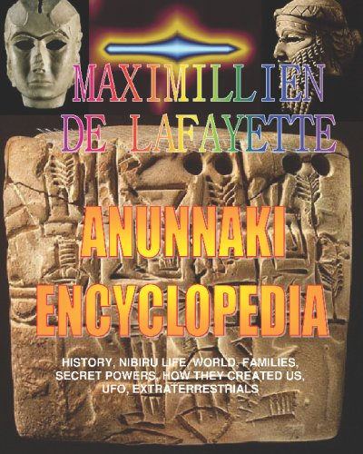 Anunnaki Encyclopedia: History, Nibiru Life, World, Families, Secret Powers, How They Created Us, Ufo, Extraterrestrials