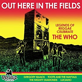 Out Here in the Fields - Legends of Reggae Celebrate the Who