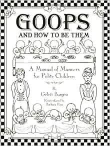 Goops and How to Be Them: A Manual of Manners for Polite