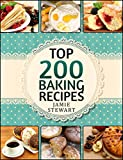 Baking Bible - Top 200 Baking Recipes (Baking cookbook, Baking Recipes, Bakery, Baking Soda, Muffins, Bread, Biscuits, Scones, Cookies, Walnut, Corn, Wheat)