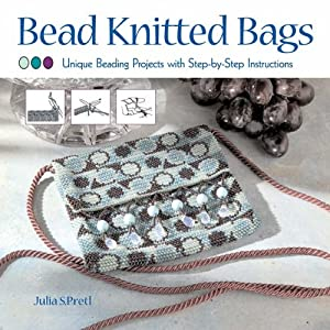 Bead Knitted Bags: Unique Beading Projects with Step-by-step Instructions