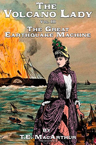 The Volcano Lady: Vol. 3 - The Great Earthquake Machine (Volume 3)