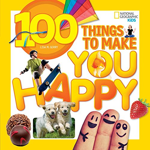 """""""100 Things to Make You Happy (National Geographic Kids)"""""""