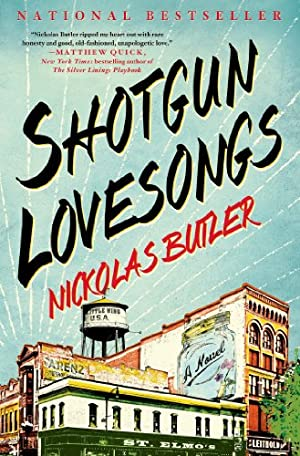 Shotgun Lovesongs: A Novel by Nickolas Butler