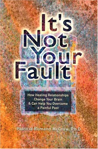 "Go to ""It's Not Your Fault: How Healing Relationships Change Your Brain & Can Help You Overcome a Painful Past"" page"