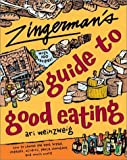Zingerman's Guide to Good Eating: How to Choose the Best Bread, Cheeses, Olive Oil, Pasta, Chocolate, and Much More