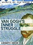 Van Gogh's Inner Struggle: Life, Work and Mental Illness (Secrets of Van Gogh)