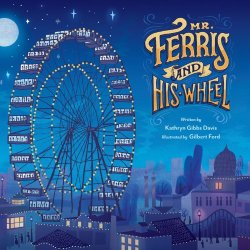 Mr. Ferris and His Wheel by Kathryn Gibbs Davis | Featured Book of the Day | wearewordnerds.com