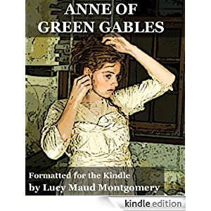 Anne of Green Gables (Formatted Specifically for Kindle)