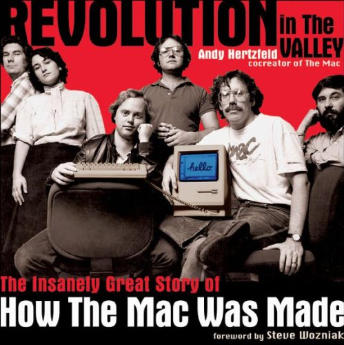 Revolution in The Valley: The Insanely Great Story of How the Mac Was Made: Andy Hertzfeld: 9780596007195: Amazon.com: Books