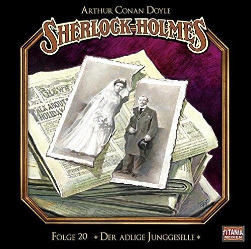 Sherlock Holmes (20) Der adlige Junggeselle - Titania Medien 2015