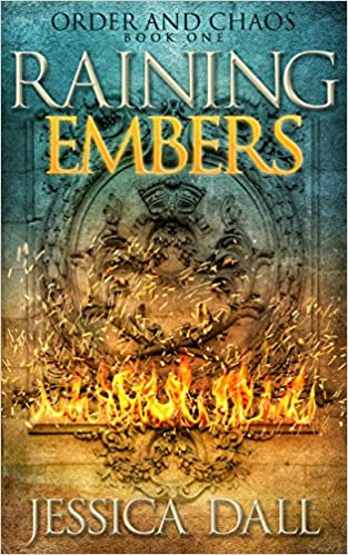 Raining Embers (Order and Chaos Book 1) by Jessica Dall Cover