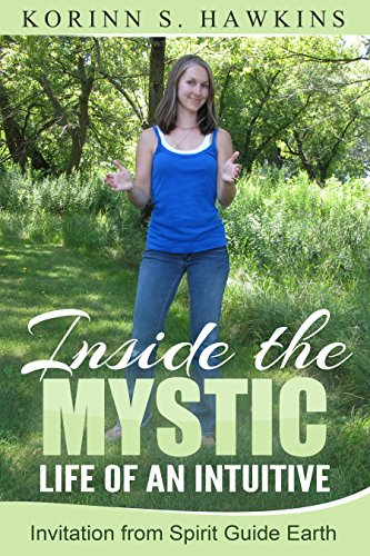 Inside the Mystic Life of an Intuitive: Invitation from Spirit Guide Earth