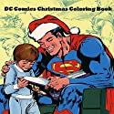 DC Comics Christmas Coloring Book: Comic, Comic Strip, Super Heroes, Hero, Vilains, The Flash, Wonderwoman, Lex Luthor, Present, Gift, Coloring, Thanksgiving, DC, Anime, Marvel, America, Liberty, USA