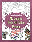 Tattoo Coloring Book: My Creative Body Art Tattoo Designs (Tattoo Coloring Books Book 1)