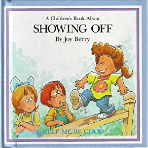A Children's Book About Showing Off (Help Me Be Good)