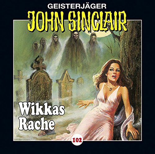 John Sinclair (102) Wikkas Rache - Lübbe Audio 2015