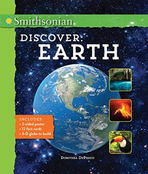 Smithsonian Discover: Earth by Dorothea DePrisco | Featured Book of the Day | wearewordnerds.com