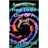 Books: eBook image of Awesome: How To Be One Of A Kind