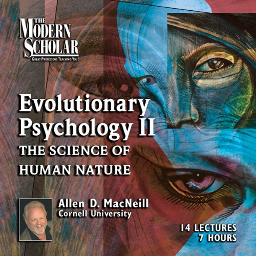 Amazon.com: The Modern Scholar: Evolutionary Psychology, Part II: The Science of Human Nature (Audible Audio Edition): Allen MacNeill: Books