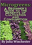 Microgreens: A Beginner's Guide to the Benefits of Cultivation and Consumption