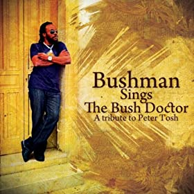 Bushman Sings The Bush Doctor: A Tribute To Peter Tosh