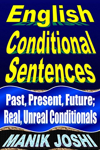 English Conditional Sentences: Past, Present, Future; Real, Unreal Conditionals (English Daily Use Book 7)