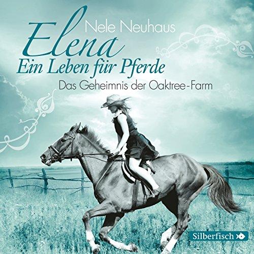 Elena - Ein Leben für Pferde Das Geheimnis der Oaktree-Farm