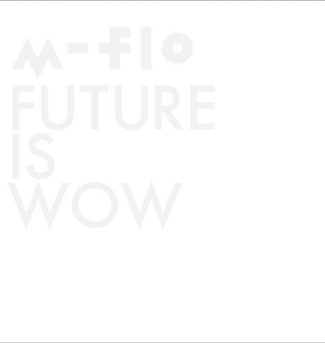 [Album] m-flo – FUTURE IS WOW (FLAC)[2014.03.26]