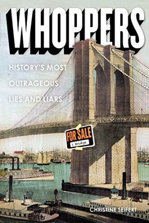 Whoppers: History's Most Outrageous Lies and Liars by Christine Seifert | Featured Book of the Day | wearewordnerds.com