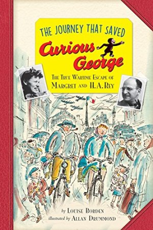 The Journey That Saved Curious George Young Readers Edition: The True Wartime Escape of Margret and H.A. Rey by Louise Borden | Featured Book of the Day | wearewordnerds.com