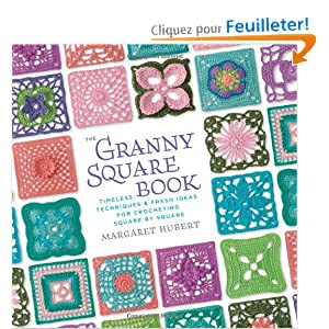 The Granny Square Book: Timeless Techniques & Fresh Ideas for Crocheting Square by Square