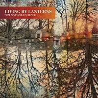 Living By Lanterns: New Myth/Old Science (Cuineiform, 2012)