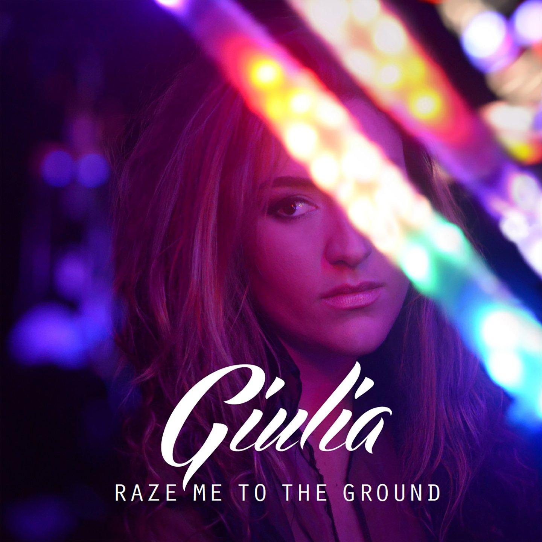 GIULIA Raze Me To The Ground