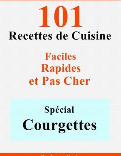 Spécial Courgettes: 101 Délicieuses Recettes - Laura Cook