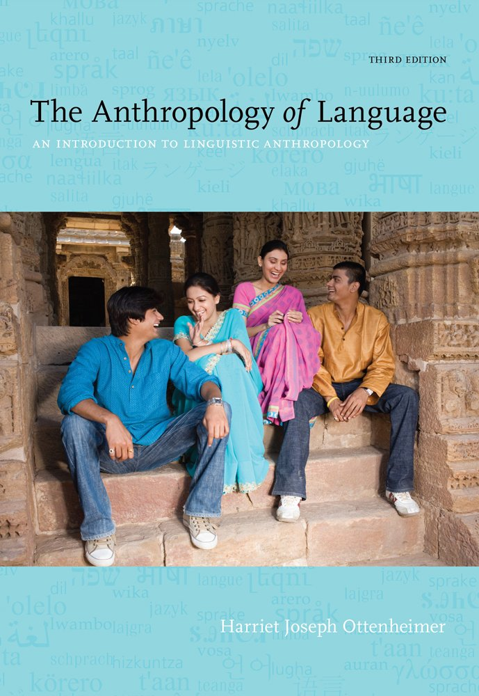 The Anthropology of Language: An Introduction to Linguistic Anthropology Harriet Ottenheimer