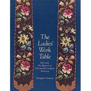 The Ladies' Work Table: Domestic Needlework in Nineteenth-Century America