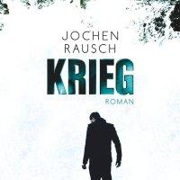 Krieg : Roman / Jochen Rausch