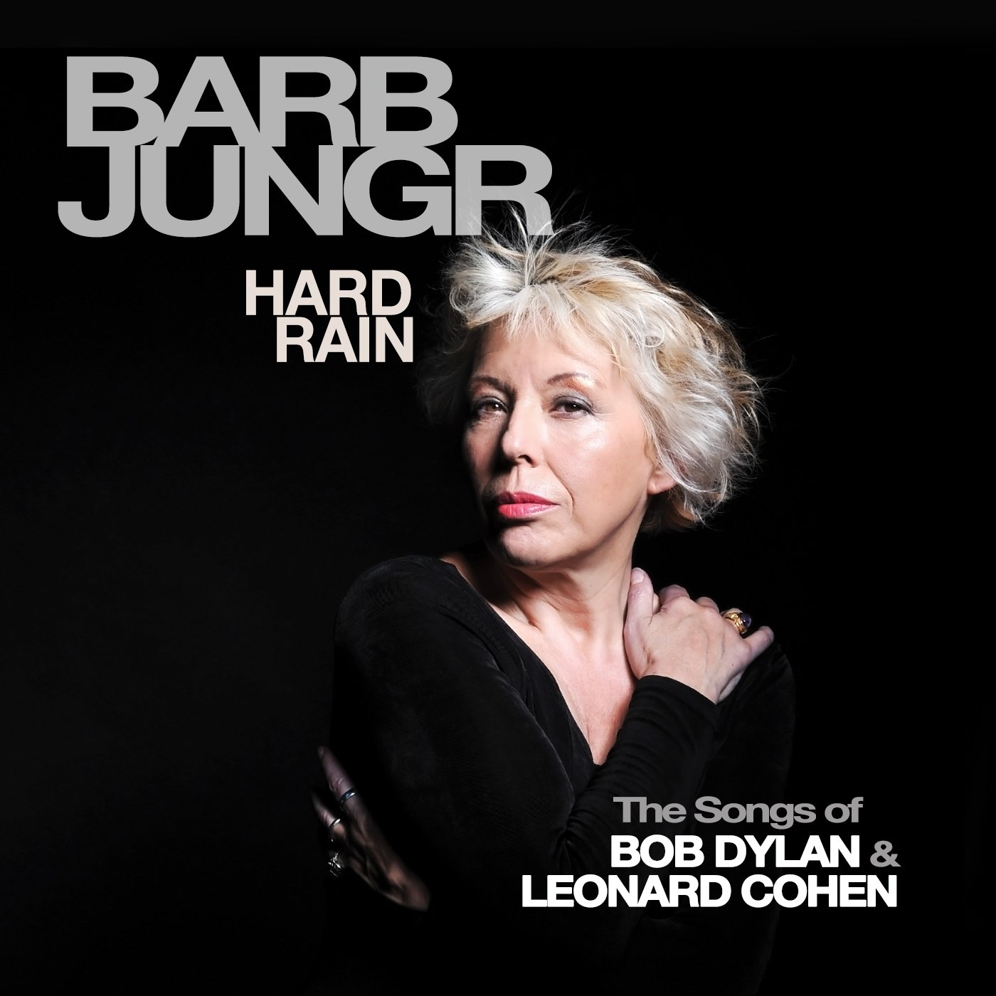 Hard Rain - The Songs of Bob Dylan & Leonard Cohen Barb Jungr