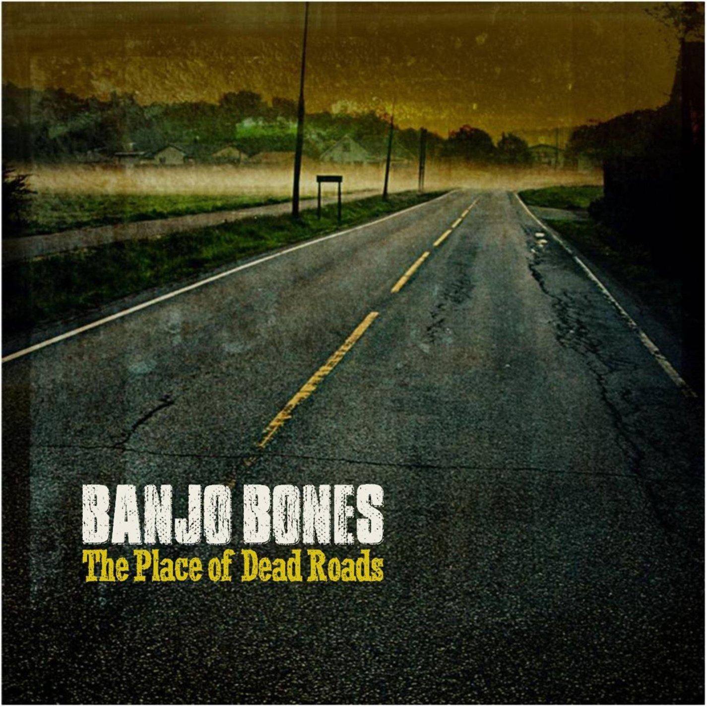 BANJO BONES The Place Of Dead Roads