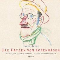 Die Katzen von Kopenhagen / James Joyce. Wolf Erlbruch (Ill). Harry Rowohlt (Übers.)