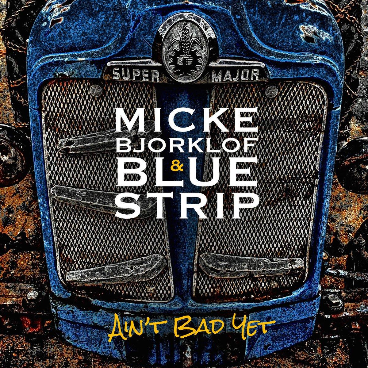 MICKE BJORKLOF & BLUE STRIP Ain't Bad Yet