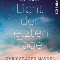Das Licht der letzten Tage : Roman / Emily St. John Mandel