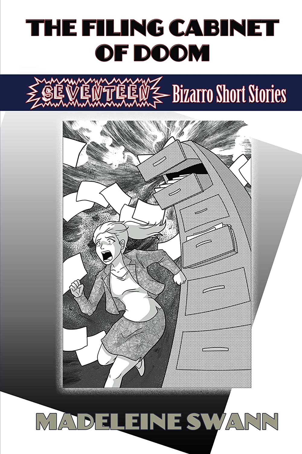 The Filing Cabinet of Doom: 17 Bizarro Short Stories by Madeleine Swann