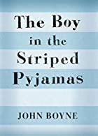The Boy in the Striped Pyjamas by John Boyne