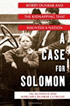 A Case for Solomon: Bobby Dunbar and the…