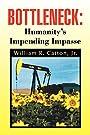 Bottleneck : Humanity's Impending Impasse - William R. Catton