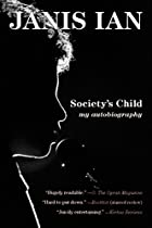 SOCIETY'S CHILD, by Janis Ian http://www.librarything.com/work/book/94722132