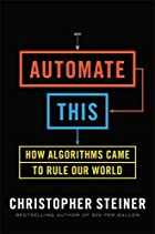 Automate This: How Algorithms Came to Rule…