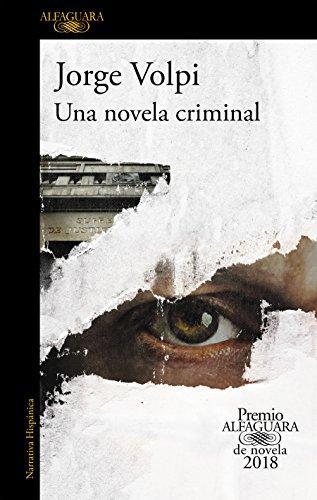 Una novela criminal. Premio Alfaguara de novela 2018 / A Crime Novel (Spanish Edition)